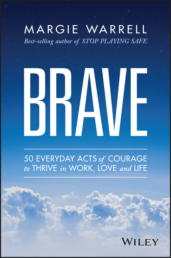 Brave. 50 Everyday Acts of Courage to Thrive in Work, Love and Life