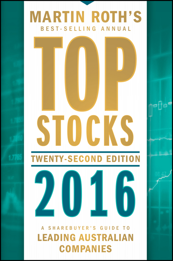 Martin Roth Top Stocks 2016. A Sharebuyer's Guide to Leading Australian Companies martin roth top stocks 2016
