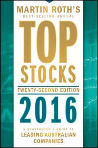 Martin  Roth - Top Stocks 2016. A Sharebuyer's Guide to Leading Australian Companies