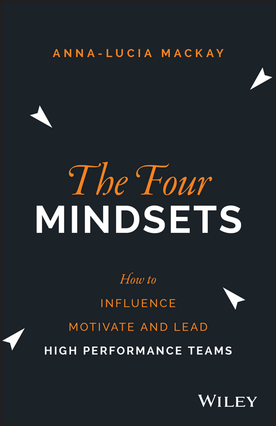 Anna-Lucia  Mackay The Four Mindsets. How to Influence, Motivate and Lead High Performance Teams guy kawasaki ready to be a thought leader how to increase your influence impact and success