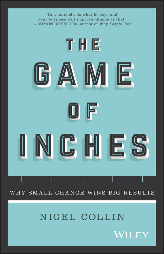 Nigel  Collin The Game of Inches. Why Small Change Wins Big Results randy pennington make change work staying nimble relevant and engaged in a world of constant change