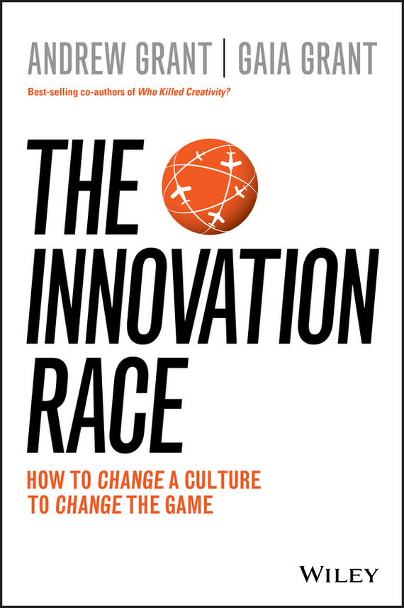 Andrew Grant The Innovation Race. How to Change a Culture to Change the Game driven to distraction