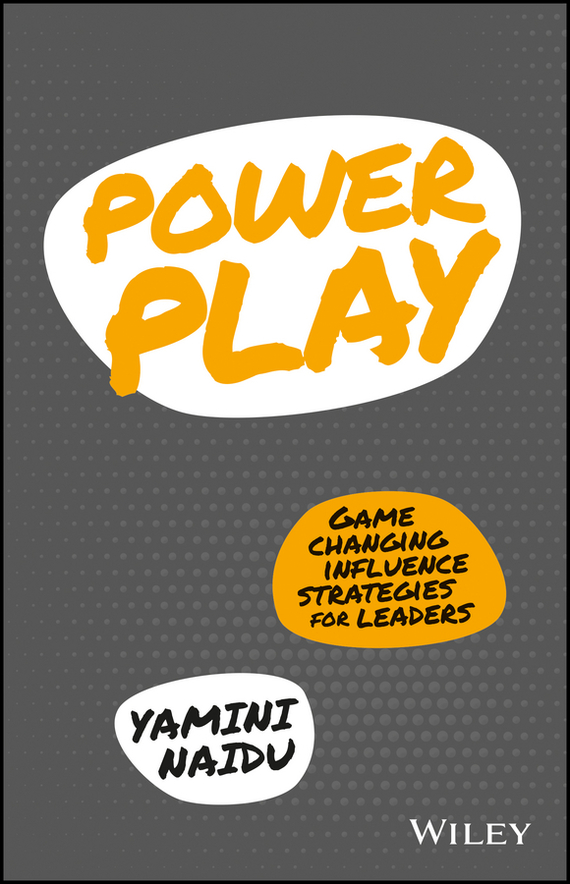 Yamini  Naidu Power Play. Game Changing Influence Strategies For Leaders bad influence
