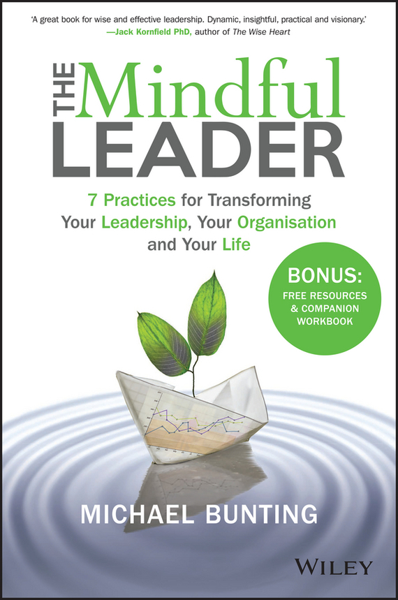 Michael Bunting The Mindful Leader. 7 Practices for Transforming Your Leadership, Your Organisation and Your Life ISBN: 9780730329787 the integral leadership of dr jane goodall