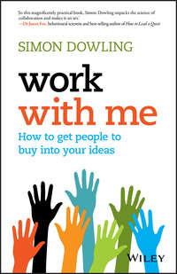 Simon  Dowling - Work with Me. How to Get People to Buy into Your Ideas