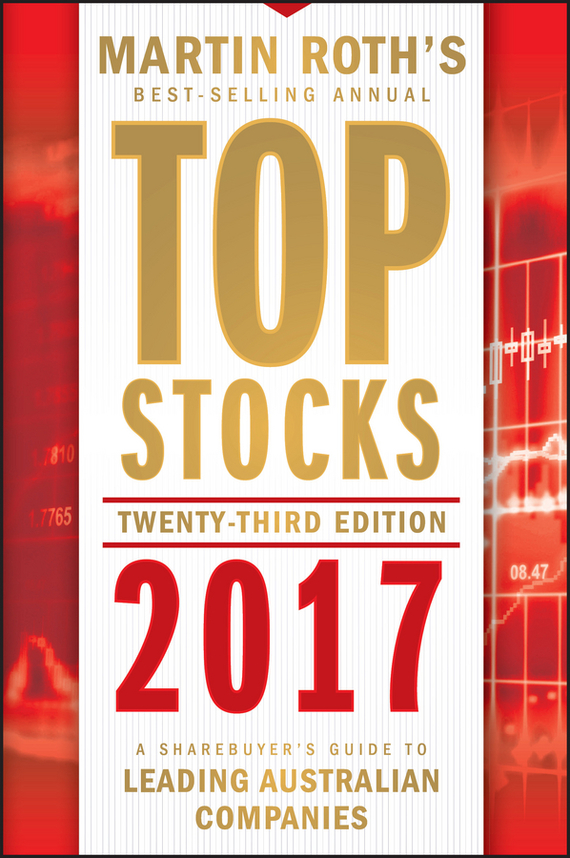 Martin Roth Top Stocks 2017. A Sharebuyer's Guide to Leading Australian Companies martin roth top stocks 2016