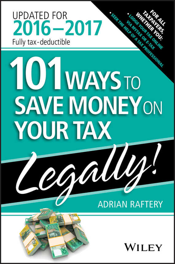 Adrian Raftery 101 Ways To Save Money On Your Tax - Legally 2016-2017