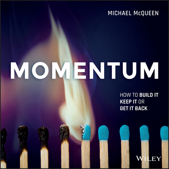 Michael  McQueen Momentum. How to Build it, Keep it or Get it Back ваш дом