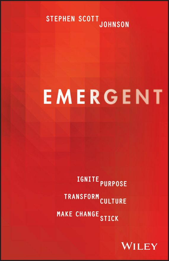 Stephen Johnson Scott Emergent. Ignite Purpose, Transform Culture, Make Change Stick randy pennington make change work staying nimble relevant and engaged in a world of constant change