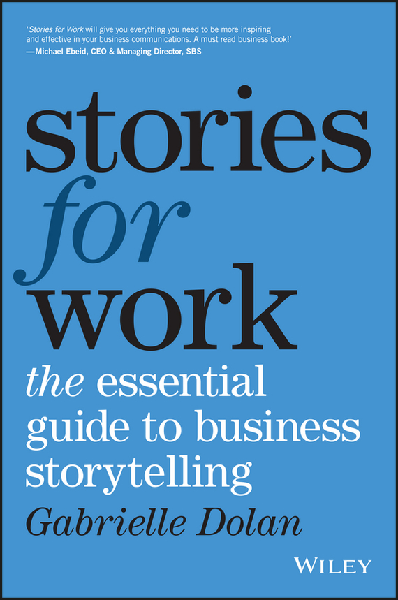 Gabrielle  Dolan Stories for Work. The Essential Guide to Business Storytelling karen dietz business storytelling for dummies