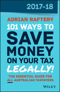 Adrian  Raftery - 101 Ways to Save Money on Your Tax - Legally! 2017-2018