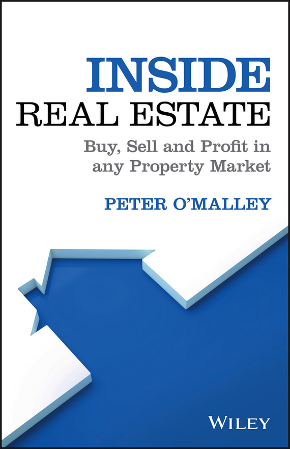 Peter  O'Malley Inside Real Estate. Buy, Sell and Profit in any Property Market dirk zeller success as a real estate agent for dummies australia nz