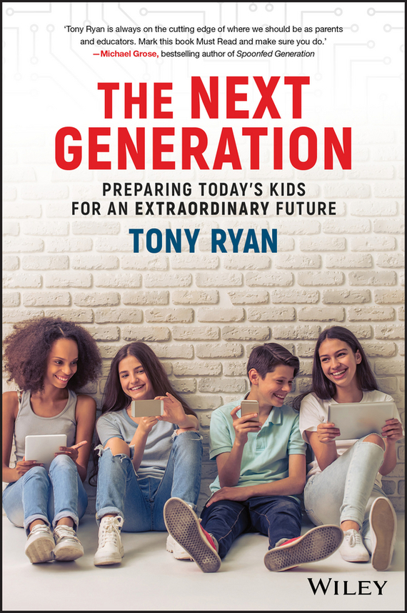 Tony  Ryan The Next Generation. Preparing Today's Kids For An Extraordinary Future charles chase w next generation demand management people process analytics and technology