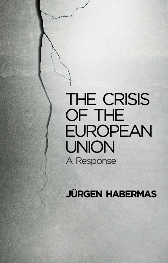 Jurgen  Habermas The Crisis of the European Union. A Response the european union online page 5