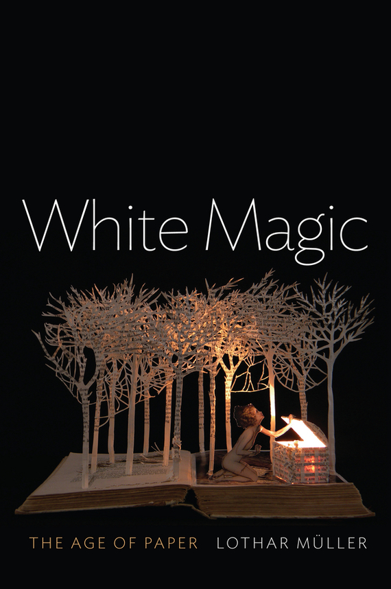 Lothar  Müller White Magic. The Age of Paper