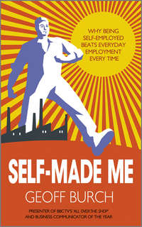 Geoff  Burch - Self Made Me. Why Being Self-Employed beats Everyday Employment
