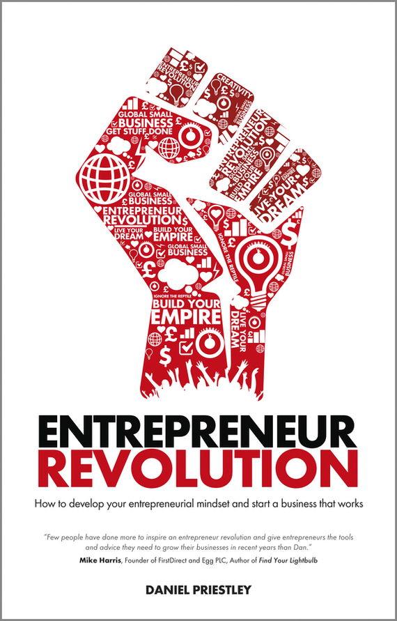 Daniel  Priestley Entrepreneur Revolution. How to develop your entrepreneurial mindset and start a business that works complete how to be a gardener