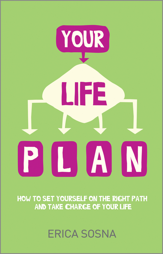 Erica  Sosna Your Life Plan. How to set yourself on the right path and take charge of your life