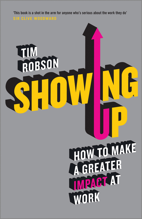 Tim Robson Showing Up. How to Make a Greater Impact at Work ISBN: 9780857085429 how machines work