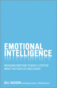 Gill  Hasson - Emotional Intelligence. Managing emotions to make a positive impact on your life and career