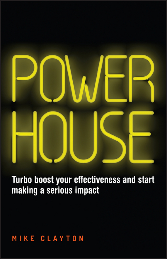 Mike  Clayton Powerhouse. Turbo boost your effectiveness and start making a serious impact jo simpson the restless executive reclaim your values love what you do and lead with purpose