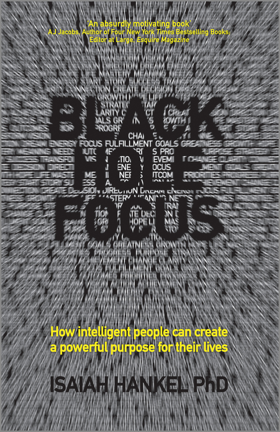 Isaiah  Hankel Black Hole Focus. How Intelligent People Can Create a Powerful Purpose for Their Lives isaiah hankel black hole focus how intelligent people can create a powerful purpose for their lives