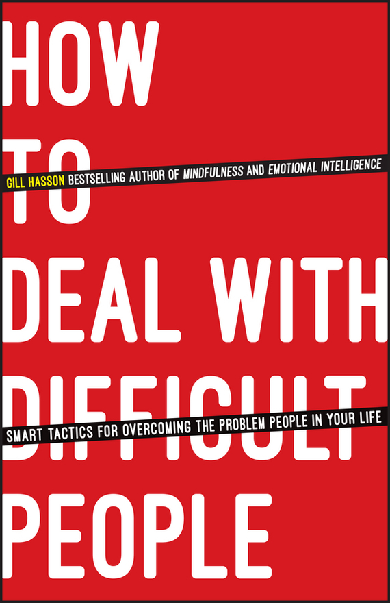 Gill Hasson How To Deal With Difficult People. Smart Tactics for Overcoming the Problem People in Your Life how to woo when and to whom