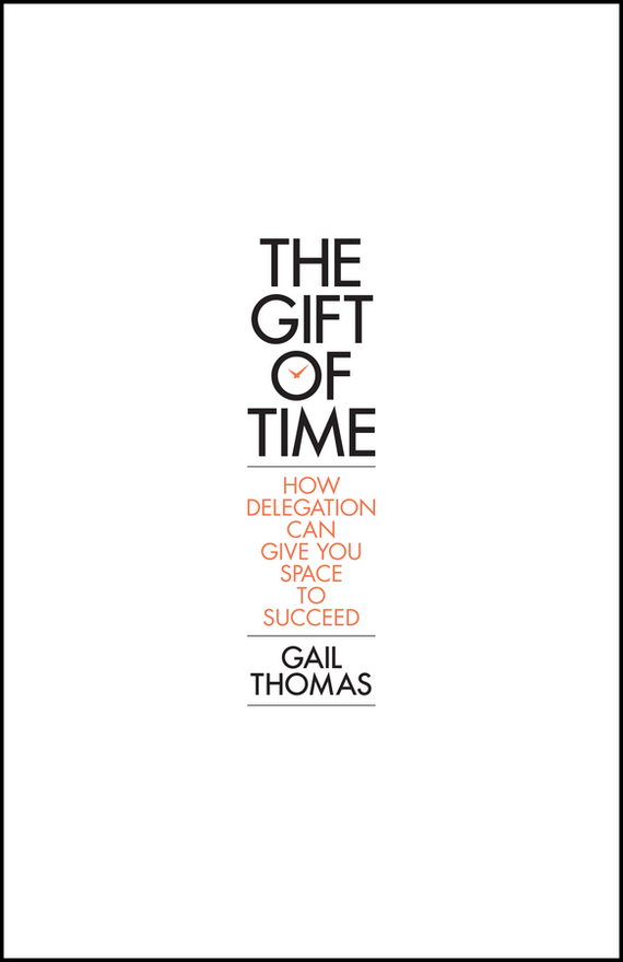 Gail Thomas The Gift of Time. How Delegation Can Give you Space to Succeed