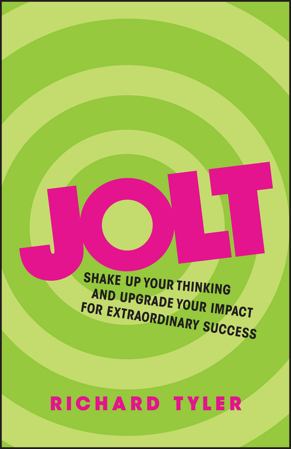 Richard  Tyler Jolt. Shake Up Your Thinking and Upgrade Your Impact for Extraordinary Success richard rohr falling upward a spirituality for the two halves of life