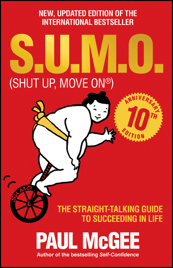 Paul  McGee S.U.M.O (Shut Up, Move On). The Straight-Talking Guide to Succeeding in Life chris johnson on target living your guide to a life of balance energy and vitality