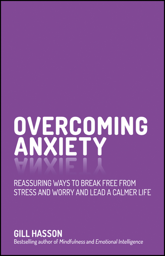 Gill Hasson Overcoming Anxiety. Reassuring Ways to Break Free from Stress and Worry and Lead a Calmer Life ahava крем для ног насыщенный 100 мл