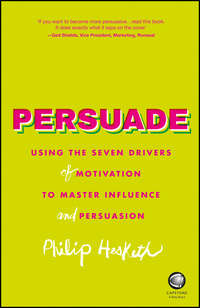 - Persuade. Using the seven drivers of motivation to master influence and persuasion