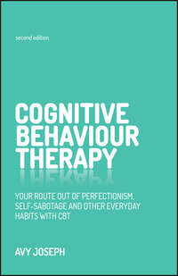 Avy  Joseph - Cognitive Behaviour Therapy. Your route out of perfectionism, self-sabotage and other everyday habits with CBT