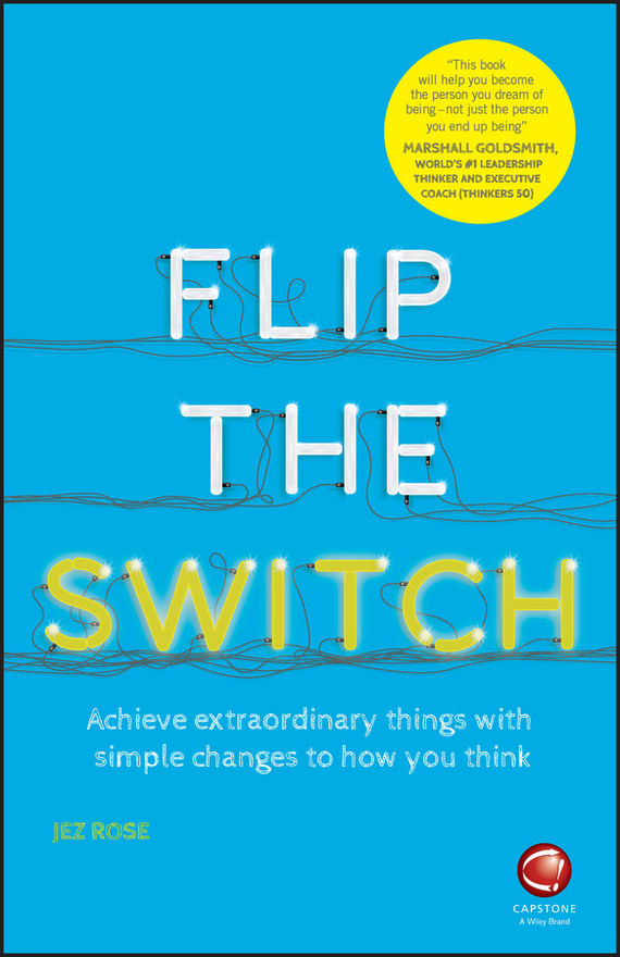 Jez Rose Flip the Switch. Achieve Extraordinary Things with Simple Changes to How You Think ISBN: 9780857086822
