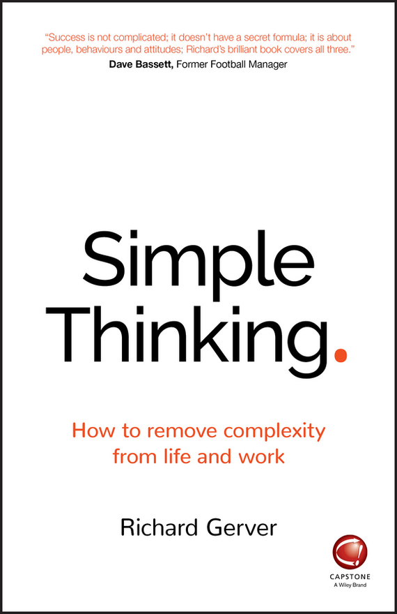 Richard  Gerver Simple Thinking. How to remove complexity from life and work richard rohr falling upward a spirituality for the two halves of life