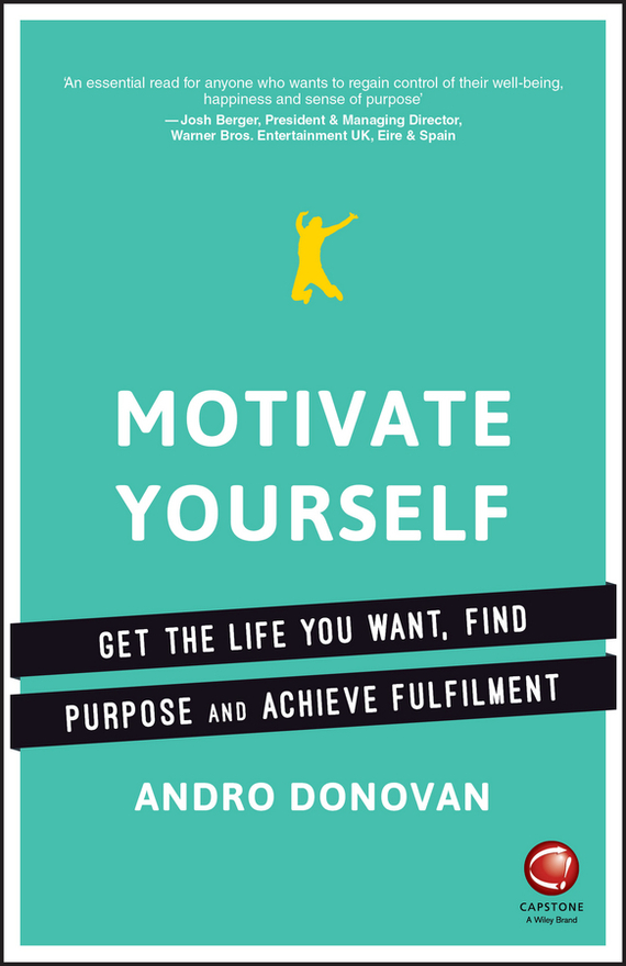 Andro  Donovan Motivate Yourself. Get the Life You Want, Find Purpose and Achieve Fulfilment jo simpson the restless executive reclaim your values love what you do and lead with purpose