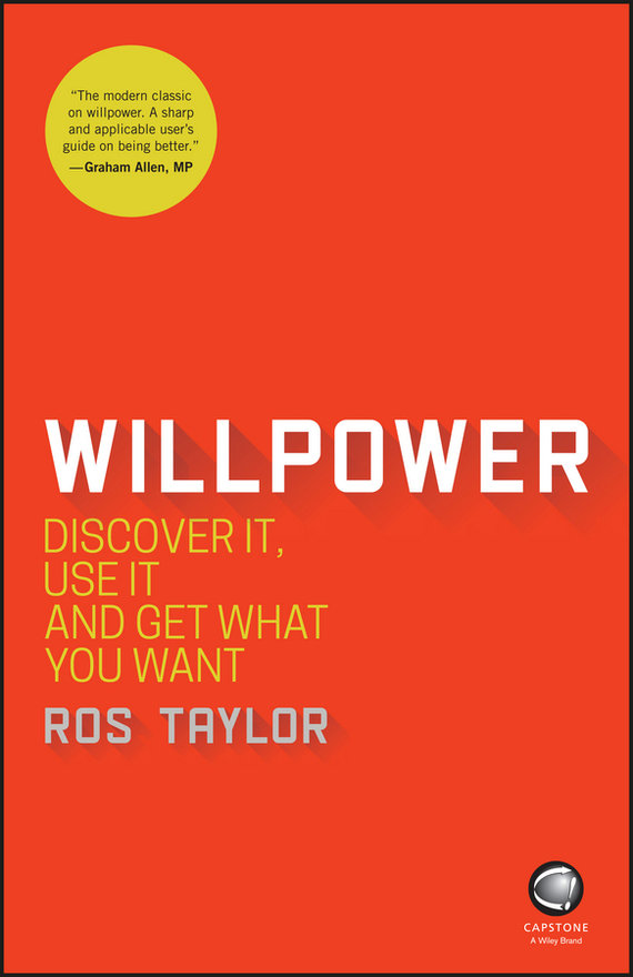 Ros  Taylor Willpower. Discover It, Use It and Get What You Want john beeson the unwritten rules the six skills you need to get promoted to the executive level