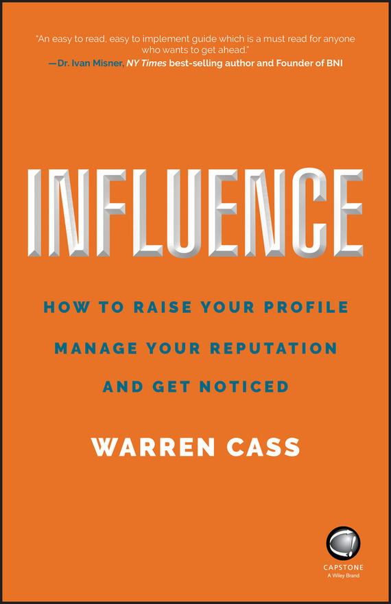 Warren Cass Influence. How to Raise Your Profile, Manage Your Reputation and Get Noticed