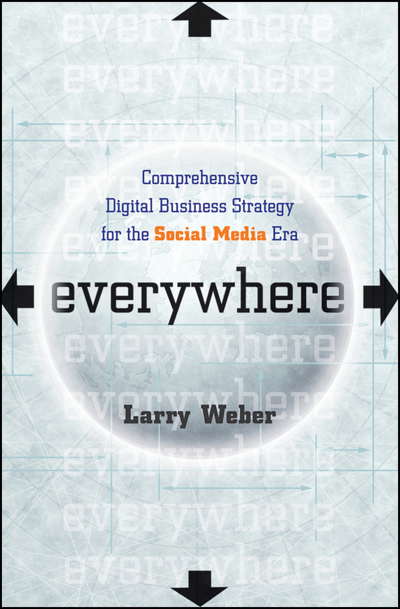 Larry Weber Everywhere. Comprehensive Digital Business Strategy for the Social Media Era razi imam driven a how to strategy for unlocking your greatest potential
