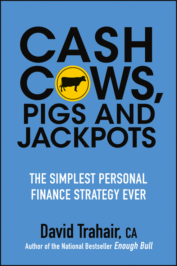 Cash Cows, Pigs and Jackpots. The Simplest Personal Finance Strategy Ever от ЛитРес