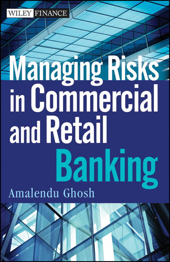Amalendu Ghosh Managing Risks in Commercial and Retail Banking credit risk management practices