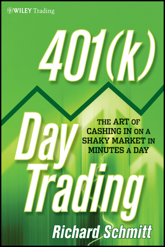Richard Schmitt 401(k) Day Trading. The Art of Cashing in on a Shaky Market in Minutes a Day ISBN: 9781118128213 10 minutes a day maths ages 3 5