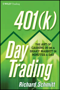 Richard  Schmitt - 401(k) Day Trading. The Art of Cashing in on a Shaky Market in Minutes a Day