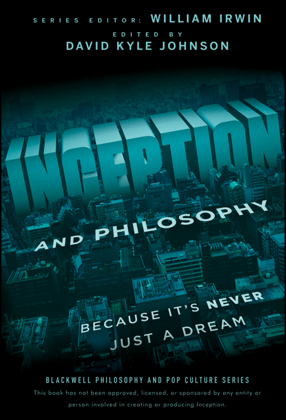 William Irwin Inception and Philosophy. Because It's Never Just a Dream ISBN: 9781118168899
