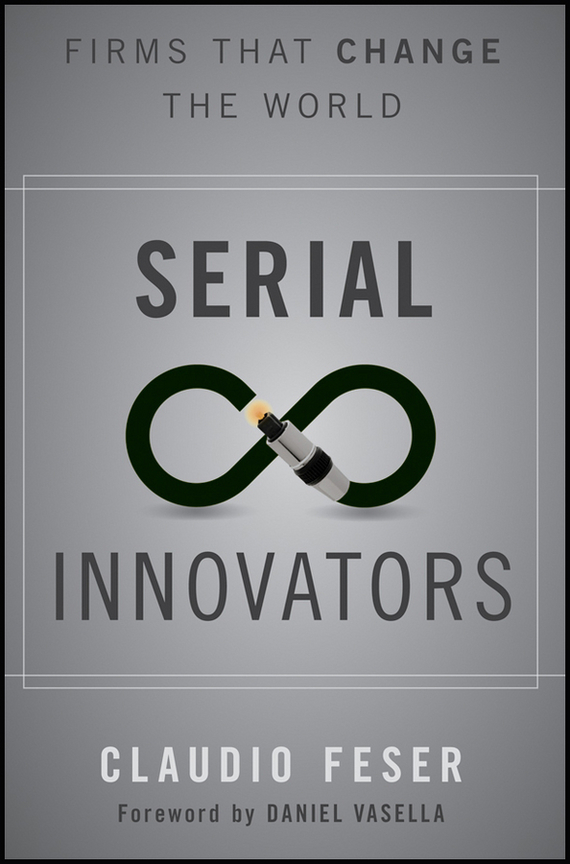 Claudio  Feser Serial Innovators. Firms That Change the World claudio feser serial innovators firms that change the world