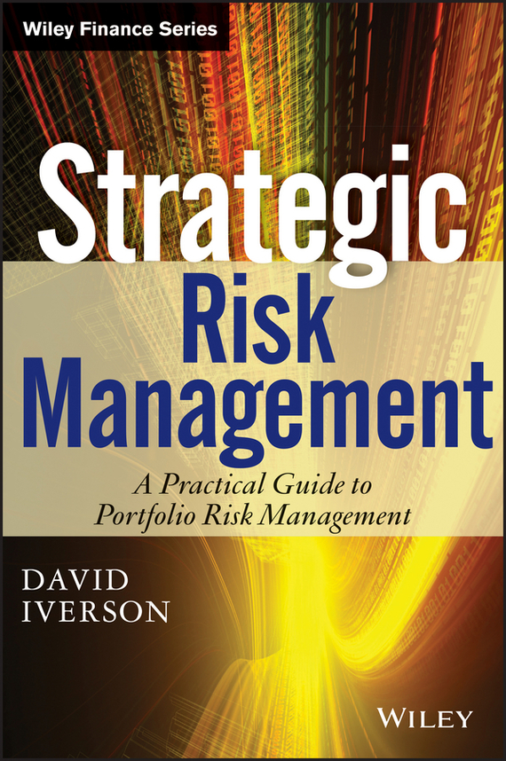 David Iverson Strategic Risk Management. A Practical Guide to Portfolio Risk Management bob litterman quantitative risk management a practical guide to financial risk