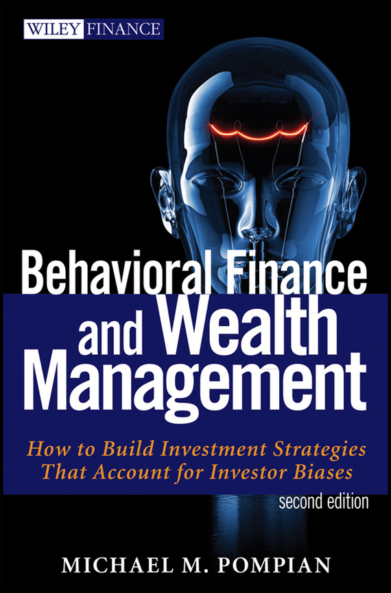 Фото Michael Pompian M. Behavioral Finance and Wealth Management. How to Build Optimal Portfolios That Account for Investor Biases finance and investments