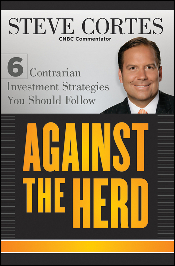 Steve  Cortes Against the Herd. 6 Contrarian Investment Strategies You Should Follow николай стариков who set hitler against stalin