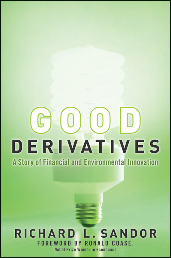 Ronald  Coase Good Derivatives. A Story of Financial and Environmental Innovation sebastien bossu an introduction to equity derivatives theory and practice