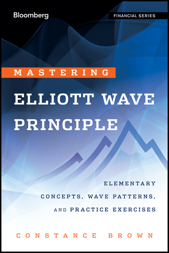 Constance  Brown Mastering Elliott Wave Principle. Elementary Concepts, Wave Patterns, and Practice Exercises conning a s the kodansha kanji learner s course a step by step guide to mastering 2300 characters